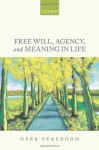 Free Will, Agency, and Meaning in Life - Derk Pereboom