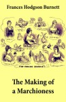 The Making of a Marchioness (Emily Fox-Seton, Complete) - Frances Hodgson Burnett