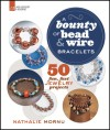 A Bounty of Bead & Wire Bracelets: 50 Fun, Fast Jewelry Projects - Nathalie Mornu, Nathalie Mornu