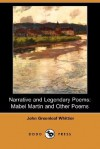 Narrative and Legendary Poems: Mabel Martin and Other Poems (Dodo Press) - John Greenleaf Whittier