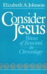 Consider Jesus: Waves of Renewal in Christology - Elizabeth A. Johnson