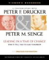 Leading in a Time of Change, Viewer's Workbook: What It Will Take to Lead Tomorrow (Video) - Peter F. Drucker, Peter M. Senge
