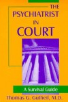 The Psychiatrist in Court: A Survival Guide - Thomas G. Gutheil