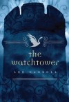 The Watchtower (Black Swan Rising #2) - Lee Carroll, Carol Goodman