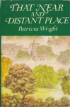 That Near And Distant Place - Patricia Wright