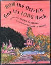 How the Ostrich Got Its Long Neck: A Tale from the Akamba of Kenya - Verna Aardema, Marcia Brown