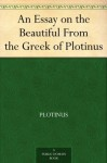 An Essay on the Beautiful From the Greek of Plotinus - Plotinus, Thomas Taylor