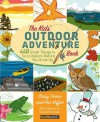 The Kids' Outdoor Adventure Book: 448 Great Things to Do in Nature Before You Grow Up - Stacy Tornio, Ken Keffer
