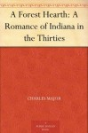 A Forest Hearth: A Romance of Indiana in the Thirties (免费公版书) - Charles Major
