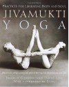 Jivamukti Yoga: Practices for Liberating Body and Soul - Sharon Gannon, David Life