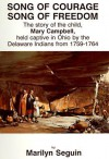 Song of Courage, Song of Freedom: The Story of the Child, Mary Campbell, Held Captive in Ohio by the Delaware Indians from 1759-1764 - Marilyn Seguin, Mary Campbell