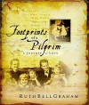 Footprints of a Pilgrim: The Life and Loves of Ruth Bell Graham - Ruth Bell Graham