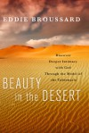 Beauty in the Desert: Discover Deeper Intimacy with God Through the Model of the Tabernacle - Eddie Broussard, Jerry Bridges