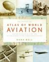 Smithsonian Atlas of World Aviation - Dana Bell