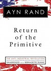 Return of the Primitive: The Anti-Industrial Revolution - Ayn Rand, Peter Schwartz, Bernadette Dunne