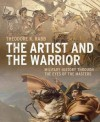 The Artist and the Warrior: Military History through the Eyes of the Masters - Theodore K. Rabb
