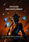 Fantazje Zielonogórskie III. Antologia opowiadań fantastycznych - Maciej Kaźmierczak