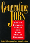 Generating Jobs: How to Increase Demand for Less-Skilled Workers - Richard B. Freeman, Peter Gottschalk