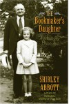 The Bookmaker's Daughter: A Memory Unbound - Shirley Abbott