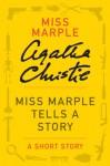 Miss Marple Tells a Story: A Miss Marple Story (Miss Marple Mysteries) - Agatha Christie