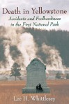 Death in Yellowstone: Accidents and Foolhardiness in the First National Park - Lee H. Whittlesey