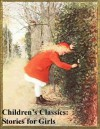 Children's Classic Stories: Stories for Girls - Andrew Lang, Anna Sewell, Louisa May Alcott, L.M. Montgomery, Frances Hodgson Burnett