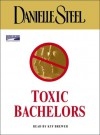 Toxic Bachelors (Audio) - Danielle Steel