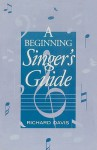 A Beginning Singer's Guide - Richard Davis