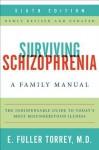 Surviving Schizophrenia, 6th Edition: A Family Manual - E. Fuller Torrey