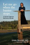 Let Me Go When the Banter Stops: A Doctor's Fight for the Love of Her Life - Linda Gromko, Elizabeth Lyon, Bob Bost