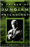 A Primer of Jungian Psychology - Calvin Springer Hall, Vernon J. Nordby