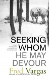 Seeking Whom He May Devour - Fred Vargas, David Bellos