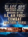Black Ops and Other Special Missions of the U.S. Air Force Combat Control Team - Peter Ryan