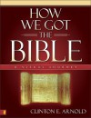 How We Got the Bible: A Visual Journey (Zondervan Visual Reference Series) - Clinton E. Arnold