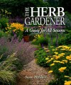 The Herb Gardener: A Guide for All Seasons - Susan McClure