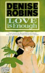 Love Is Enough - Denise Robins