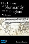 The History of Normandy and of England Volume 1 - Francis Palgrave