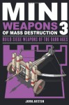 Mini Weapons of Mass Destruction 3: Build Siege Weapons of the Dark Ages - John Austin