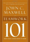 Teamwork 101: What Every Leader Needs to Know (101 (Thomas Nelson)) - John Maxwell
