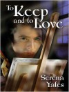 To Keep and To Love - Serena Yates