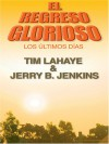 El Regreso Glorioso: Glorious Appearing - Tim LaHaye, Jerry B. Jenkins