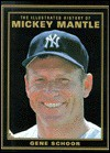 The Illustrated History Of Mickey Mantle - Gene Schoor