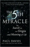 The Fifth Miracle: The Search for the Origin and Meaning of Life - Paul Davies