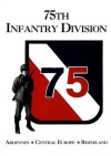 75th Infantry Division: Ardennes, Central Europe, Rhineland - Bill Schiller, Lisa Thompson