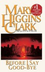 Before I Say Good Bye - Mary Higgins Clark