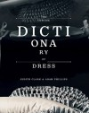 The Concise Dictionary Of Dress - Judith Clark, Adam Phillips, Robert Violette, Norbert Schoerner