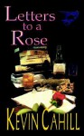 Letters to a Rose - Kevin Cahill