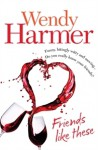 Friends Like These - Wendy Harmer