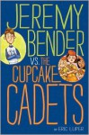 Jeremy Bender vs. the Cupcake Cadets - Eric Luper