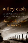 This Dark Road to Mercy: A Novel - Wiley Cash